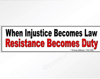 Political bumper sticker When Injustice Becomes Law, Resistance Becomes Duty. vinyl sticker about justice protest resistance Jefferson quote