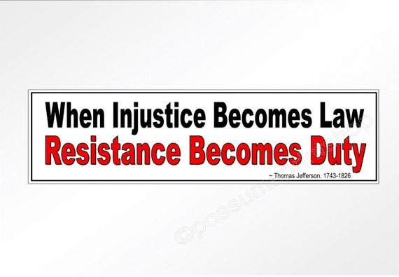 Political bumper sticker when injustice becomes law