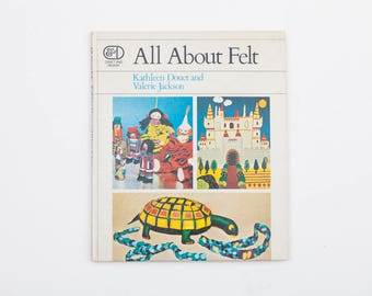 All About Felt by Kathleen Douet and Valerie Jackson, Vintage Craft Book, 1977