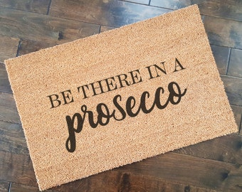 Be There in a Prosecco Doormat/ Welcome Mat