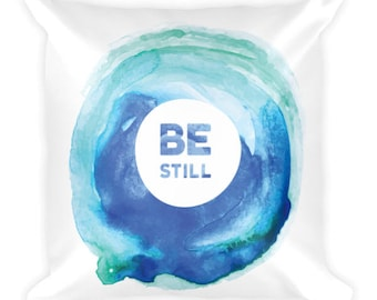 Be Still Watercolor Art on Square Pillow