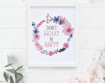 Dont Worry Be Happy Printable Poster | Floral wreath art, Floral print, Floral wall art, Wreath print, Floral printable, Floral Poster Print