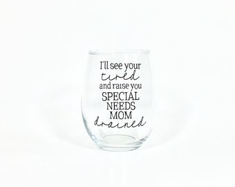 I'll See your Tired And Raise You Special Needs Mom Drained Stemless Wine Glass - Special Needs Mom - Special Ed - Autism Mom - Sleepy Mom