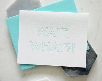 WAIT WHAT?! modern letterpress card—engagement, career change, surprise pregnancy, big news