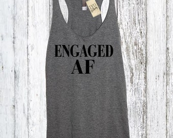 Engaged AF (As F--k) Racerback Tank Top, Engaged Shirt, Wife Shirt, Bridal Shower Gift, Wedding, Bride Shirt, Bachelorette Gift, wifey shirt