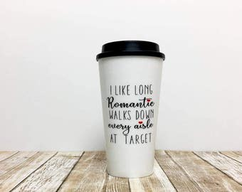 target mug / gift for her / i like long romantic walks down every aisle at target / mom mug / mother's day gift / target / funny mug / mug