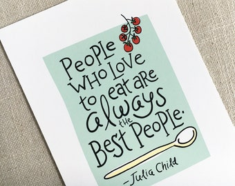 People Who Love to Eat Are Always the Best People / Julia Child Hand Lettered Quote / 5x7 Wall Art Print / Kitchen Art Print / Foodie Gift