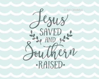 Jesus Saved and Southern Raised SVG Heaven SVG . Cricut Explore & more. Cut or Print. Southern Quote Jesus Saved Southern Raised SVG