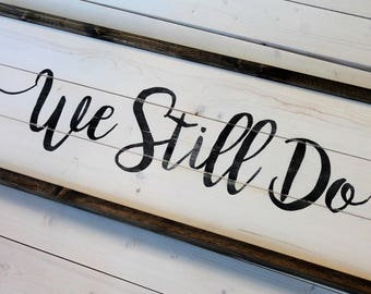 We Still Do Sign | Anniversary Gift | Farmhouse Bedroom | We Still Do Wood Sign | Painted | Anniversary Gift for Him | A Simple Impression