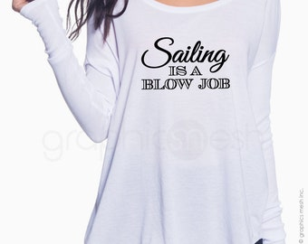 "Ladies Flowy Long-Sleeve T-shirt ""SAILING is a BLOW JOB"" Funny cool shirt - Typography humor shirt - Fun gift idea"