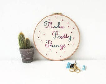 Text embroidery hoop, hand embroidered inspirational wall art, make pretty things, gift for crafter, hand dyed thread, handmade in the UK