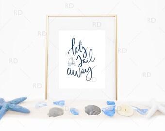 Let's Sail Away - PRINTABLE Wall Art / Nautical Wall Print / Beach art print / Beach Quote / Sailing Quote / Hand Drawn Lettering Beach Art