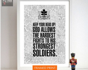 Keep your head up Print , title : God allows his hardest battles to his strongest soldiers, Inspirational art print , by petras wonders