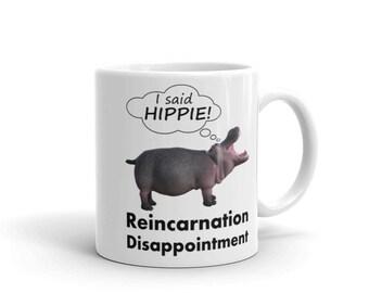 Reincarnation Disappointment Mug. Perfect gift coffee tea lovers! hippo hippie misunderstanding hippopotamus
