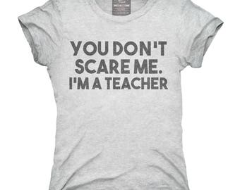 You Don't Scare Me I am a Teacher T-Shirt, Hoodie, Tank Top, Gifts