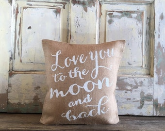 Burlap Pillow - 'Love You to the Moon and Back' pillow | Baby Shower Gift | Baby Girl pillow | Baby Boy pillow | Nursery bedding