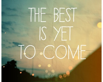 The Best Is Yet To Come - Typography Print - Travel Photograph - Text - Type - Motivational Quote - Roadtrip Art  - Landscape Photography
