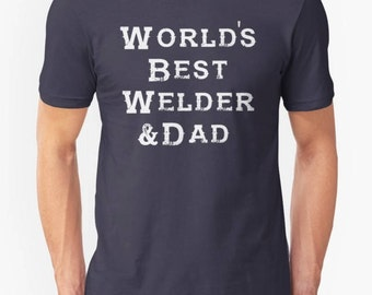Welder || Dad Shirt || World's Best Welder and Dad Quote Unisex T-Shirt/ Super Soft 35 Colors / Welding/ father / Gift / Distressed