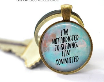 I'm Not Addicted To Reading. I Am Committed Key Ring • Reading • Funny Book Quote • Book Lover • Gift Under 20 • Made in Australia (K558)