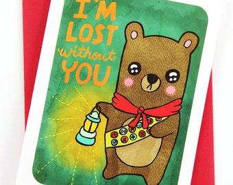 Lost without you Bear -Valentines day card funny love card boyfriend card husband card for girlfriend anniversary card cub scout card
