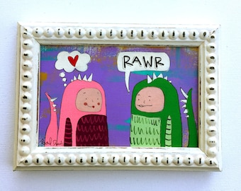 RAWR Means I Love You 4 x 6 Original Painting on Canvas in Frame