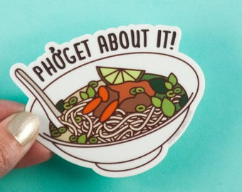 """Pho Vinyl Sticker Pun """"Phoget about it!"""" - foodie sticker, laptop decal, pho soup pun, food lover gift, funny vinyl sticker, bike car decal"""