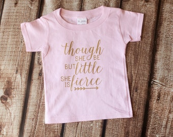 Girl Shirt, Though She Be But Little She is Fierce Girls Gold Shirt, Pink, Shakespeare Quote, Quote Shirt, Toddler shirt, girl's tshirt