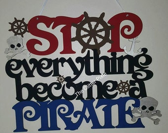 Pirate plaque, stop everything, become a pirate, gift for kids, gift for boy, pirate themed, boys bedroom, ready to post