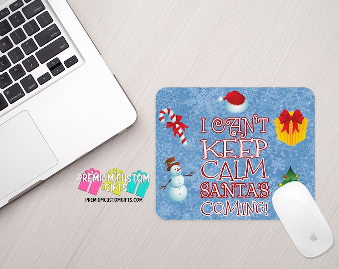 Christmas Mouse Pad - I Can't Keep Calm Santa's Coming - Great For Home Or Office - Co-Worker Gift - Christmas Gift - Custom Mouse Pad