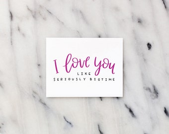 I Love You Seriously Bigtime Card | Funny Valentine's Day | Love | Husband | Wife | Boyfriend | Girlfriend | Hand Lettered | Calligraphy