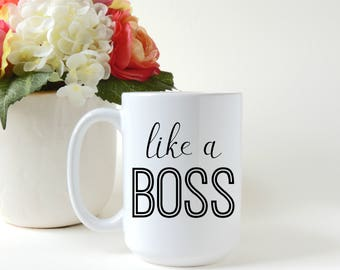 Like A Boss Coffee Mug. Tea Mug. Gift Mug.