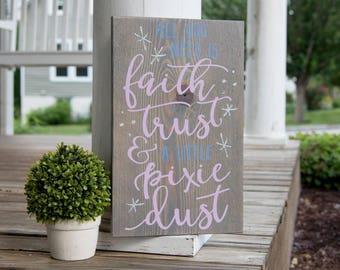 Faith Trust and Pixie Dust wood sign.  Girls nursery, baby shower gift, girls room sign, pixie dust, little bit of pixie dust, tinkerbell.