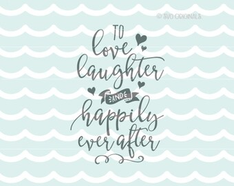 To Love Laughter and Happily Ever After SVG File. Wedding SVG Cricut Explore & More. Love Anniversary Wedding Engagement SVG