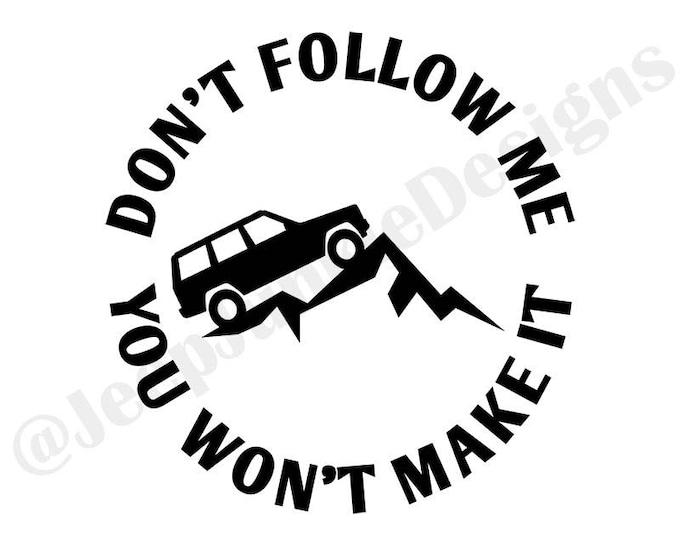 Don't Follow Me, You Won't Make It XJ Vinyl Decal