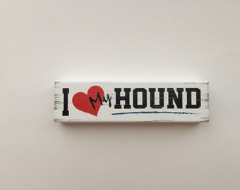 I Love My Hound Rustic Wooden Block (6 Inches)