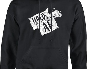 Tired AF Hooded Pullover Sweatshirt -Sleeping Napping Pillow Bed Dreaming Family Friends Gift Present Girlfriend Boyfriend -DT-01053