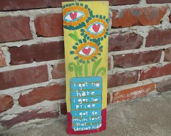 John Prine lyrics painting on salvaged wood, All the Best, John Prine music, John Prine art, eye flowers, flowers in vase, no hate, love art