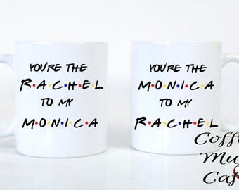 You're the Rachel to my Monica, Rachel Monica, Girlfriends, Mugs, Coffee Mug Set, Custom Names, Best Friends mug, Girl Friends,