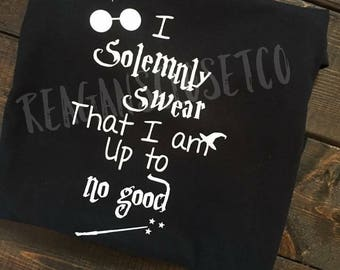 I Solemnly Swear that I Am Up To No Good Shirt , HP Shirt, Harry Potter Shirt, Solemnly Swear Shirt