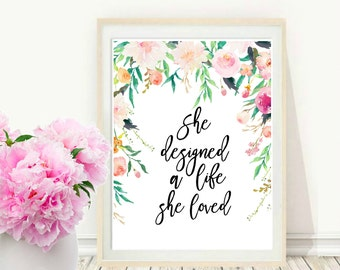 She Designed A Life She Loved, Printable Art, Inspirational Wall Art, Instant Download, Wall Decor