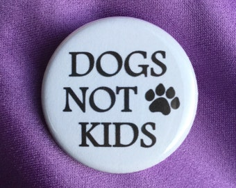 Dogs not kids button / Feminist button / Dog lady button