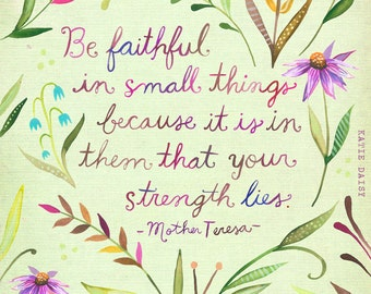 Be Faithful Art Print | Watercolor Quote | Mother Teresa Quote | Inspirational Wall Art | Hand Lettering | Katie Daisy | 8x10 | 11x14