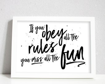 Inspirational home decor print, typography wall decor birthday gift for her, If you obey all the rules you miss all the fun