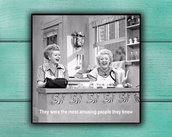 Vintage Inspired Magnet - They were the most amusing people they knew - Lucy and Ethel Best friend gift Birthday gift Sister gift