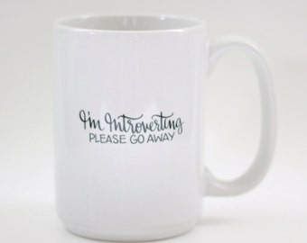 I'm Introverting Please Go Away 15 oz White Coffee Mug with Funny Saying Hand Lettered Calligraphy Black Text Gifts Under 25 Office Humor