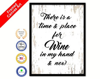 There Is A Time & Place For Wine In My Hand and Now Quote Saying Canvas Print with Picture Frame Wall Art Decorative Office Gift