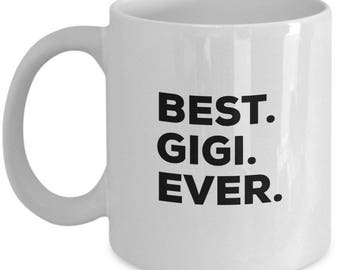 Best Gigi Ever, Gigi Coffee Mug, Gigi Gifts, Gigi Mugs,  Gift For Gigi , Birthday Anniversary Gift, Christmas Present