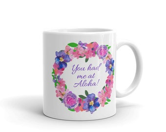 You had me at aloha Coffee Cup or Mug, Hawaii Cup, Aloha Mug, Purple Wreath Cup, Pink Wreath Cup