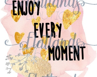 Enjoy Every Moment sublimation transfer