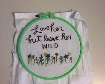 Love Her But Leave Her Wild Hand Embroidery